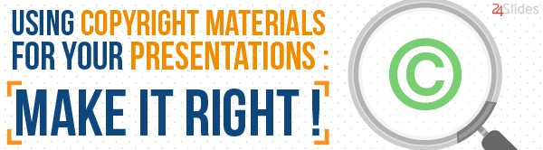 Using Copyrighted Materials for your Presentations: Make it Right!
